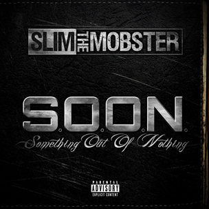 """Slim The Mobster """"S.O.O.N. (Something Out Of Nothing)"""" Cover Art, Release Date"""
