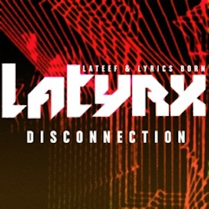"""Latyrx To Release """"Disconnection EP,"""" Sophomore Album Coming In 2013"""