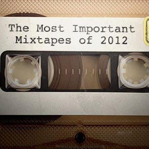 The Most Important Mixtapes Of 2012
