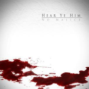 No Malice - Hear Ye Him