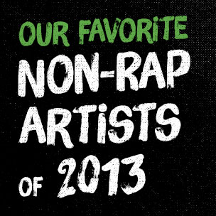 Our Favorite Non-Rap Artists Of 2013
