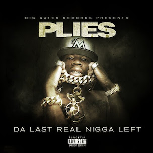 "Plies ""Da Last Real Nigga Left"" Release Date, Cover Art, Tracklist, Download & Mixtape Stream"