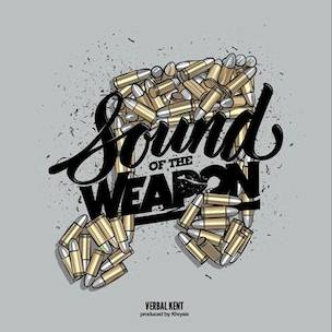 """Verbal Kent Presents """"Sound Of The Weapon"""" Release Date, Cover Art, Tracklist & Album Stream"""