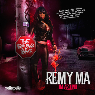 "Remy Ma ""I'm Around"" Release Date, Cover Art, Tracklist, Download & Mixtape Stream"
