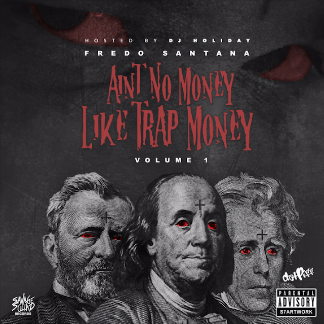 "Fredo Santana ""Aint No Money Like Trap Money Volume 1"" Release Date, Cover Art, Tracklist, Download & Mixtape Stream"