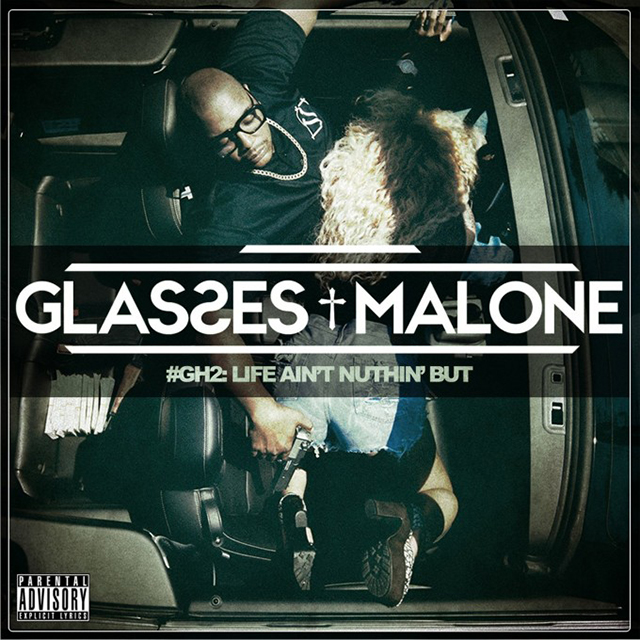 "Glasses Malone ""GH2: Life Ain't Nuthin' But"" Release Date, Cover Art, Tracklist, iTunes Purchase Link & Album Trailer"