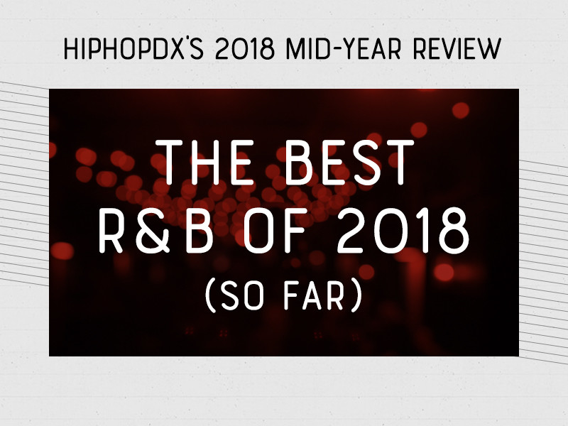The Best R&B Of 2018 (So Far)