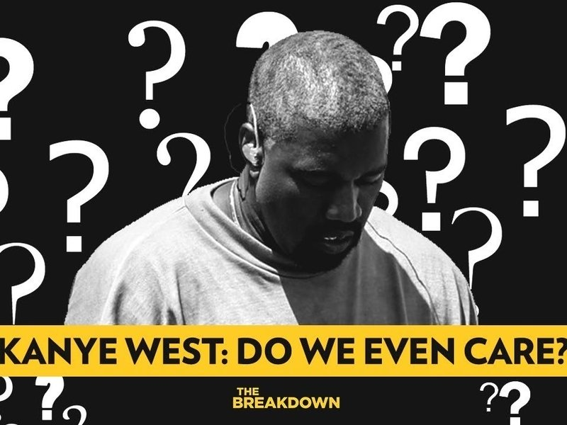 The Breakdown: Do We Even Care About Kanye West Anymore?