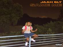 Jaah SLT Refuses To Switch Up In 'Same Me'